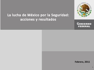 La lucha de México por la Seguridad: acciones y resultados