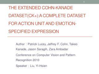 Author : Patrick  Lucey , Jeffrey F. Cohn, Takeo  Kanade , Jason  Saragih , Zara  Ambadar