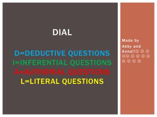 dial   d=deductive questions i =inferential questions a=authorial questions l=literal questions