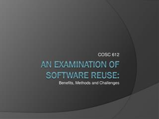 An Examination of software reuse: Benefits, Methods and Challenges