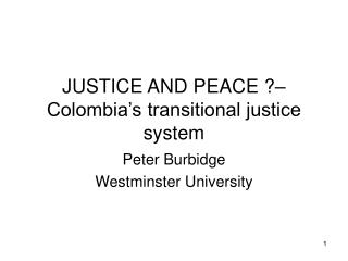 JUSTICE AND PEACE   Colombia s transitional justice system