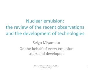 Nuclear emulsion:  the review of the recent observations and the development of technologies