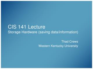 CIS 141 Lecture Storage Hardware (saving data/information)
