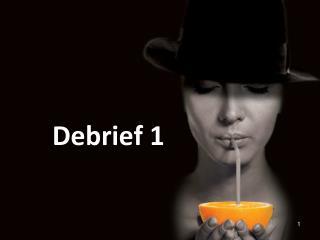 Debrief 1