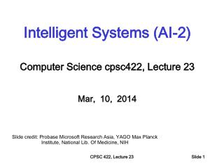 Intelligent Systems (AI-2) Computer Science  cpsc422 , Lecture  23 Mar,  10,  2014