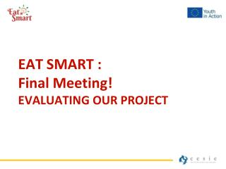 EAT SMART :  Final  Meeting ! EVALUATING  OUR PROJECT