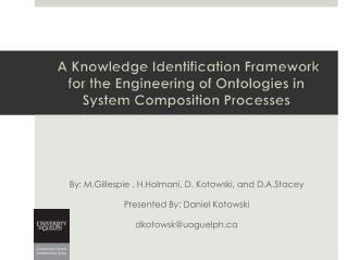 By:  M.Gillespie  ,  H.Holmani , D. Kotowski, and  D.A.Stacey Presented By: Daniel  Kotowski