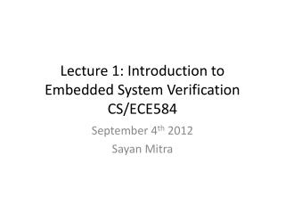 Lecture 1: Introduction to Embedded System Verification CS/ECE584