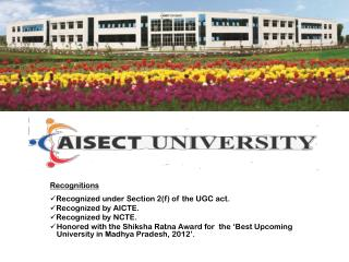 Recognitions Recognized under Section 2(f) of the UGC act. Recognized by AICTE.