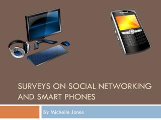 Surveys on Social Networking and Smart phones