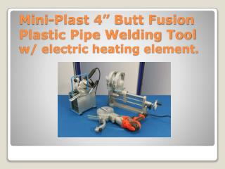 "Mini- Plast  4"" Butt Fusion Plastic Pipe Welding Tool  w/ electric heating element."