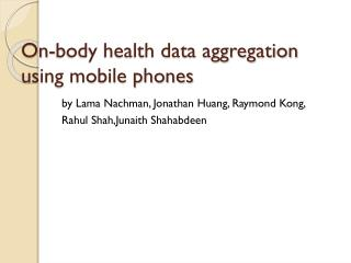 On-body health data aggregation using mobile phones
