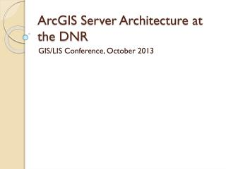 ArcGIS Server Architecture at the DNR