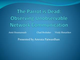 The Parrot is Dead: Observing Unobservable Network Communication