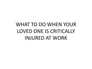 What to do when your loved one is critically injured at work