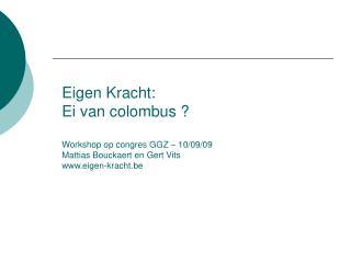 Eigen Kracht: Ei van colombus   Workshop op congres GGZ   10