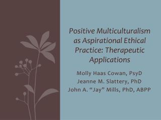Positive Multiculturalism  a s Aspirational Ethical Practice: Therapeutic Applications