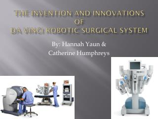 The invention and  innovations of  d a Vinci Robotic surgical system