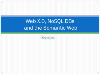 Web X. 0,  NoSQL  DBs and the Semantic Web