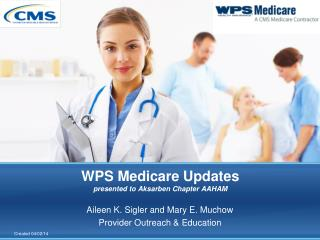WPS  Medicare Updates presented to  Aksarben  Chapter AAHAM