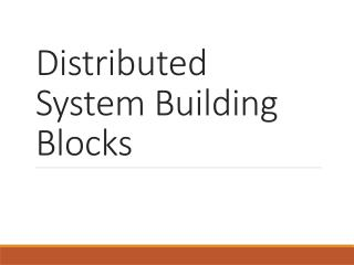 Distributed System Building Blocks