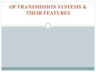 OF TRANSMISSION SYSTEMS & THEIR FEATURES