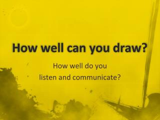 How well can you draw?