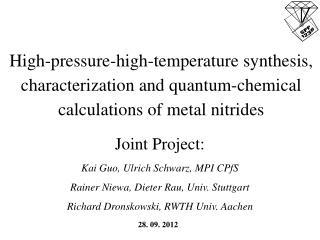 Joint Project : K ai  Guo , Ulrich Schwarz, MPI  CPfS Rainer Niewa, Dieter Rau, Univ. Stuttgart