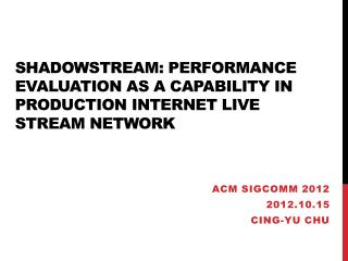 ShadowStream : performance Evaluation as a Capability in Production Internet Live Stream Network