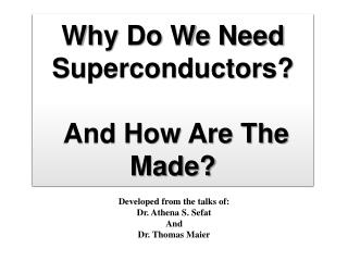 Why Do We Need Superconductors?  And How Are The Made?