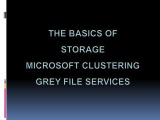 The basics of Storage Microsoft clustering Grey File services