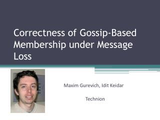 Correctness of Gossip-Based Membership under Message Loss