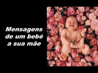 Mensagens de um beb  a sua m e