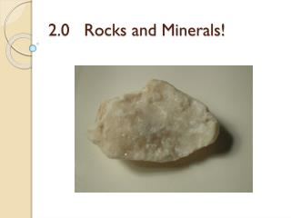 2.0   Rocks and Minerals!