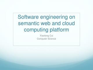 Software engineering on semantic web and cloud computing platform