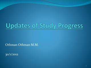 Updates of Study Progress