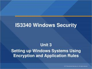 IS3340 Windows Security Unit 3 Setting up Windows Systems Using Encryption and Application Rules