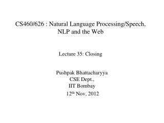 CS460/626 : Natural Language Processing/Speech, NLP and the Web Lecture 35: Closing