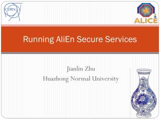 Running  AliEn  Secure Services