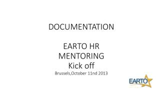 DOCUMENTATION EARTO HR MENTORING  Kick off  Brussels,October 11nd 2013
