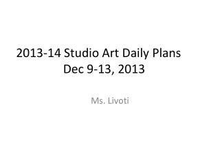 2013-14 Studio Art Daily Plans Dec  9-13,  2013