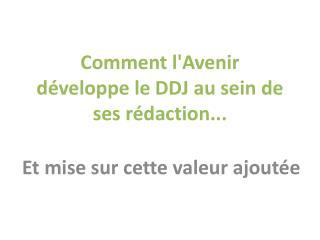 Comment l'Avenir  développe le DDJ au sein de ses rédaction...