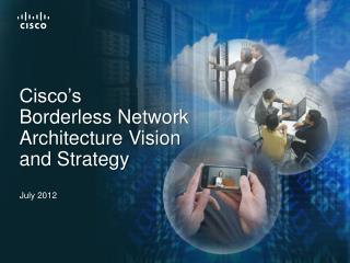 Cisco's Borderless Network Architecture Vision  and Strategy