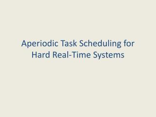Aperiodic Task Scheduling for Hard Real-Time Systems