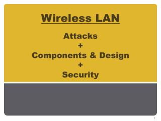 Wireless LAN Attacks  + Components & Design +  Security