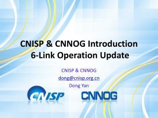 CNISP & CNNOG Introduction  6-Link Operation Update