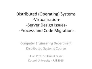 Computer Engineering Department Distributed Systems Course Asst. Prof. Dr.  Ahmet Sayar