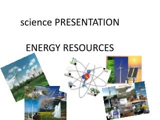 science PRESENTATION  ENERGY RESOURCES