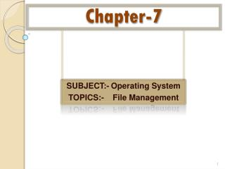 SUBJECT:-	Operating System TOPICS:-	File Management