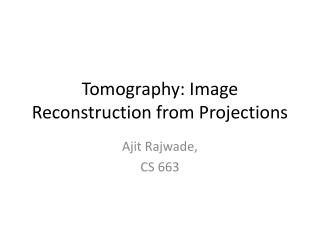Tomography: Image Reconstruction from Projections